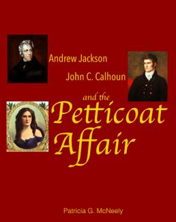 Andrew Jackson, John C. Calhoun and the Petticoat Affair by Pat McNeely