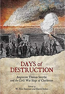 Cover image of Days of Destruction: Augustine Thomas Smythe and the Civil War Siege of Charleston by Eric Emerson and Karen Stokes