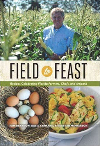 Cover image of Field to Feast: Recipes Celebrating Florida Farmers, Chefs, and Artisans by Katie Farmand