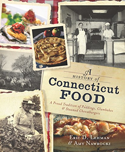 Cover image of A History of Connecticut Food by Eric Lehman and Amy Nawrocki