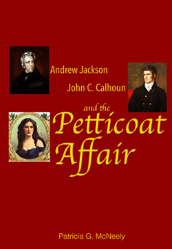 Cover image of Andrew Jackson, John C. Calhoun and the Petticoat Affair by Pat McNeely