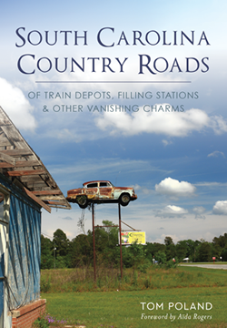 Cover image of South Carolina Country Roads: Of Train Depots, Filling Stations and Other Vanishing Charms by Tom Poland