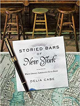 Cover image of Storied Bars of New York: Where Literary Luminaries Go To Drink by Delia Cabe