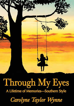 Cover image of Through My Eyes: A Lifetime of Memories—Southern Style by Carolyne Taylor Wynne