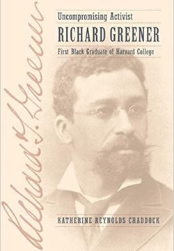 Cover image of Uncompromising Activist: Richard Greener, First Black Graduate of Harvard College by Dr. Katherine Chaddock