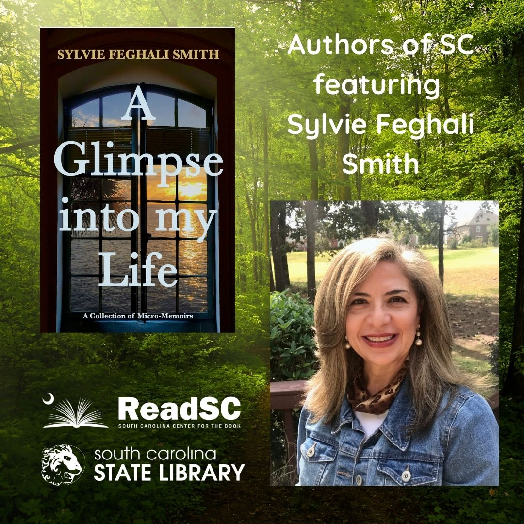 "Book cover on left reads ""A Glimpse into my Life,"" underneath are the ReadSC and South Carolina State Library logos. The right side reads ""Authors of SC featuring Sylvie Feghali Smith,"" underneath is a photo of the author."